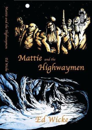 Mattie and the Highwaymen Ed Wicke