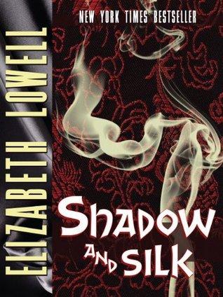 Shadow and Silk  by  Elizabeth Lowell