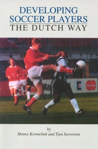 Developing Soccer Players theDutch Way  by  Henny Kormelink