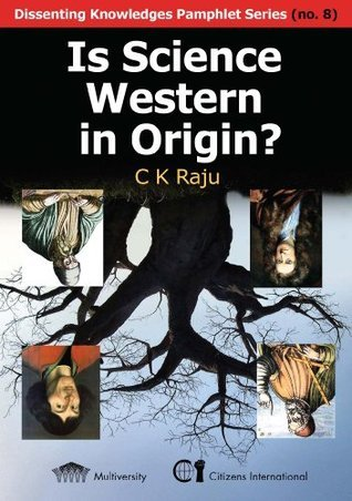 Is Science Western in Origin? (Dissenting Knowledges Pamphlet Series) C.K. Raju