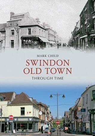 Swindon Old Town Through Time Mark Child
