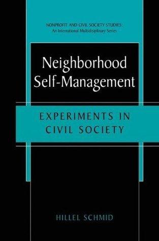 Neighborhood Self-Management: Experiments in Civil Society (Nonprofit and Civil Society Studies- An International Multidisciplinary Series) Hillel Schmid