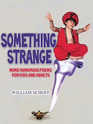 Something Strange: More Humorous Poems for Kids and Adults  by  William Schoff