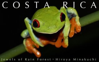 Costa Rica--Jewels of Rain Forest Hiroya Minakuchi