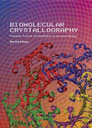BIOMOLECULAR CRYSTALLOGRAPHY: Principles, Practice, and Application to Structural Biology  by  Bernhard Rupp