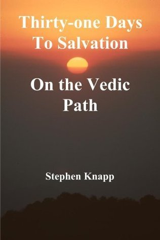 Thirty-one Days to Salvation on the Vedic Path  by  Stephen Knapp
