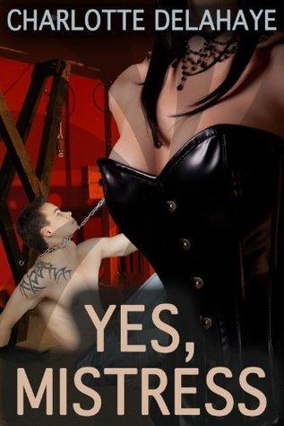 Yes, Mistress  by  Charlotte Delahaye