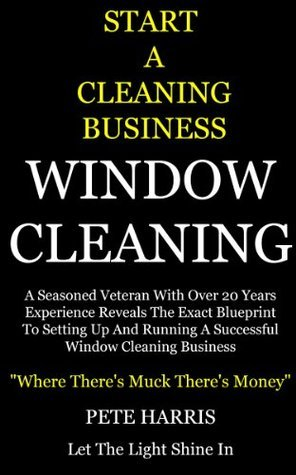 Window Cleaning - How To Make 30k A Year  by  Pete Harris