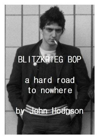 A Hard Road To Nowhere - The Blitzkrieg Bop Story  by  John Hodgson