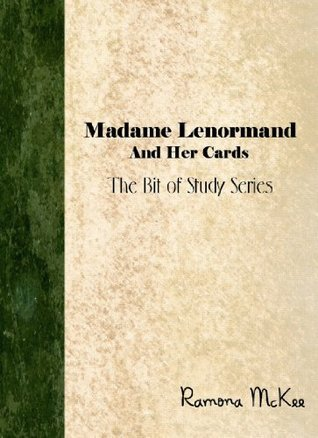 Madame Lenormand and Her Cards (The Bit of Study Series) Ramona McKee