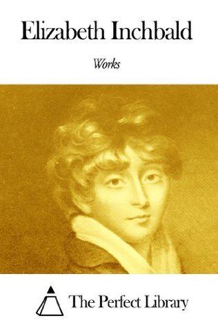 Works of Elizabeth Inchbald  by  Elizabeth Inchbald