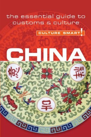 China - Culture Smart!: The Essential Guide to Custom & Culture  by  Kathy Flower