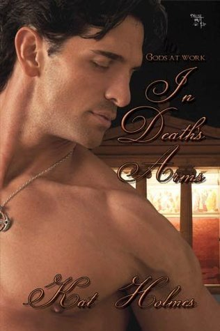 In Deaths Arms (The Gods At Work series) Kats Holmes
