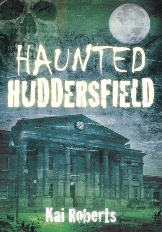 Haunted Huddersfield  by  Kai Roberts
