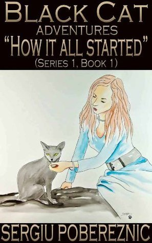 How it All Started (Black Cat Adventures - Series1 Book 1))  by  Sergiu Pobereznic