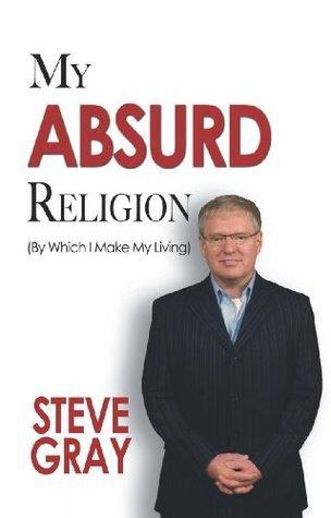 My Absurd Religion Steve Gray
