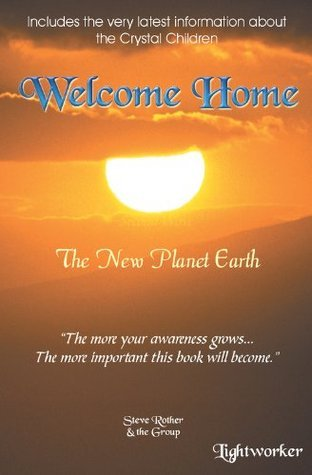 Welcome Home: The New Planet Earth Steve Rother