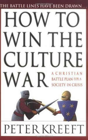 How to Win the Culture War: A Christian Battle Plan for a Society in Crisis  by  Peter Kreeft
