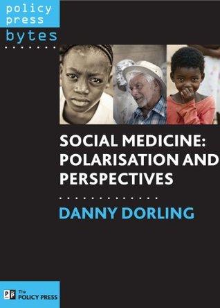 Social medicine: Polarisation and perspectives Danny Dorling