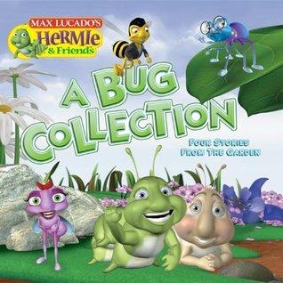 A Bug Collection: Four Stories from the Garden Max Lucado