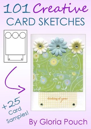 101 Creative Card Sketches  by  Gloria Pouch