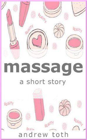 massage (short story series)  by  Andrew Toth