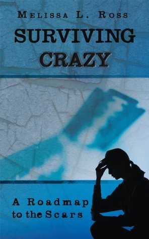 Surviving Crazy : A Roadmap to the Scars Melissa L. Ross