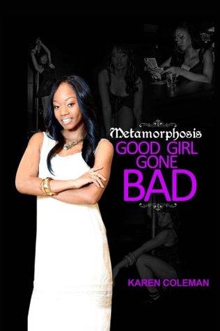 Metamorphosis Good Girl Gone Bad  by  Karen Marie Coleman