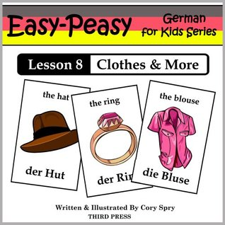 German Lesson 8: Clothes, Shoes, Jewelry & Accessories (Easy-Peasy German For Kids Series)  by  Cory Spry