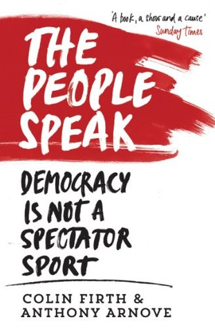 The People Speak: Democracy is not a Spectator Sport  by  Colin Firth