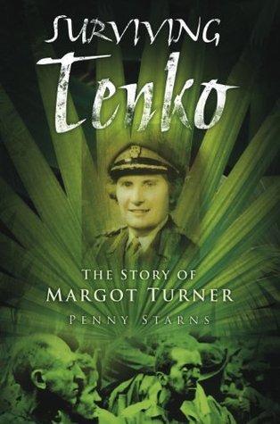 Surviving Tenko: The Story of Margot Turner Penny Starns
