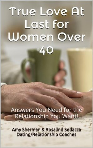 True Love At Last for Women Over 40: Answers You Need for the Relationship You Want!  by  Amy Sherman
