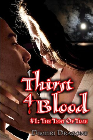 Thirst 4 Blood: Episode 1: The Test of Time  by  Dimitri Dragone