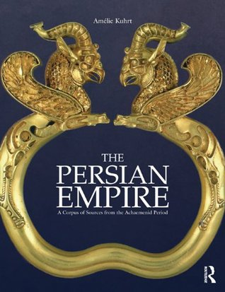 The Persian Empire: A Corpus of Sources from the Achaemenid Period  by  A. Kuhrt