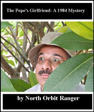The Popes Girlfriend: A 1984 Mystery North Orbit Ranger