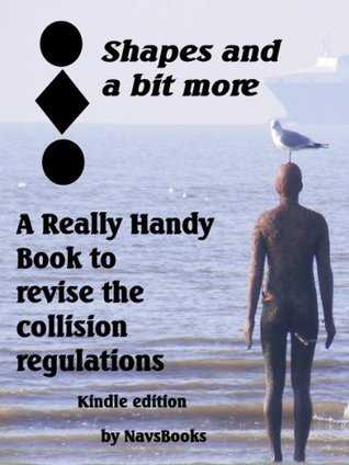 Shapes and a bit more-A really handy book to revise the collision regulations (Really handy books to revise the collision regulations)  by  John Manley