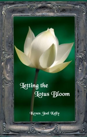 Letting the Lotus Bloom, the Expression of Soul through Flowers  by  Kevin Joel Kelly
