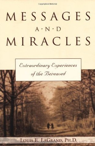 Messages & Miracles: Extraordinary Experiences of the Bereaved Louis LaGrand