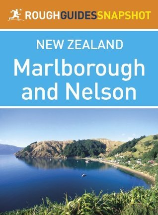 Marlborough and Nelson Rough Guides Snapshot New Zealand (includes Abel Tasman National Park and Kaikoura)  by  Laura Harper