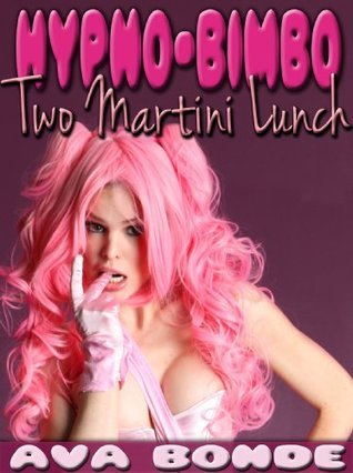 HYPNO-BIMBO Two Martini Lunch! Ava Bonde