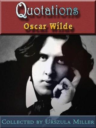 Quotations Oscar Wilde by Oscar Wilde