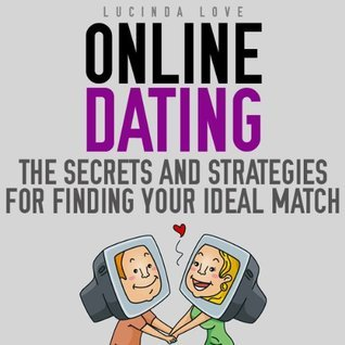 Online Dating:Secrets and Strategies for Finding Your Ideal Match Lucinda Love