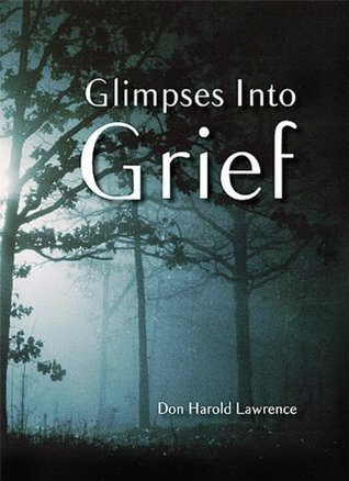Glimpses Into Grief  by  Don Harold Lawrence