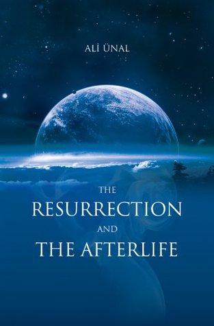 Resurrection And The Afterlife Ali Unal