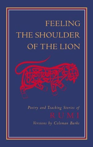 Feeling the Shoulder of the Lion: Poetry and Teaching Stories of Rumi Rumi
