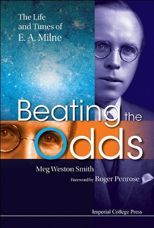 Beating the Odds:The Life and Times of E A Milne  by  Meg Weston Smith