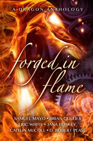 Forged in Flame: A Dragon Anthology  by  Caitlin McColl