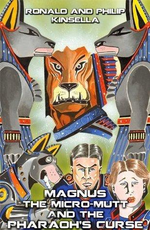 Magnus the Micro-Mutt and the Pharaohs Curse Ronald Kinsella