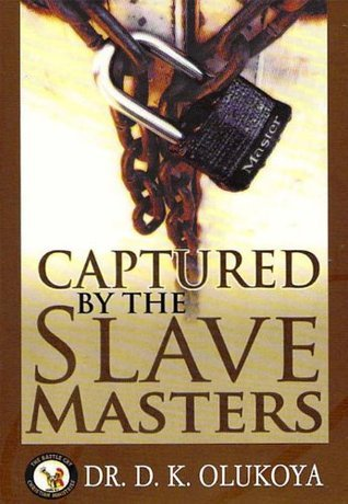 Captured By The Slave Masters  by  D.K. Olukoya