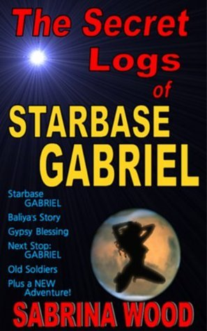 The Secret Logs of Starbase GABRIEL Sabrina Wood